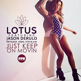 LOTUS FT. JASON DERULO, PRYSLEZZ, VEDO, STEVE JLIN - JUST KEEP ON MOVIN